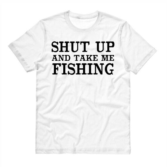 Items similar to shut up and take me fishing shirt for Take me fishing
