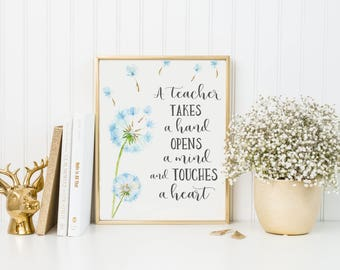 A Teacher Takes a Hand Opens a Mind and Touches a Heart Print-Teacher Print-Teacher Gift-Dandelion Print-Instant Download-Wall Art Decor