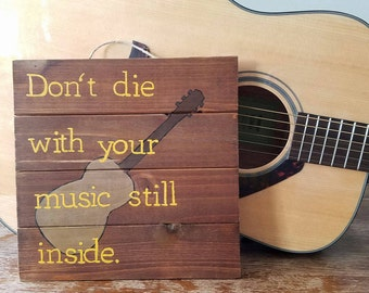 Don't Die With Your Music Still Inside Hand Painted Wooden Sign
