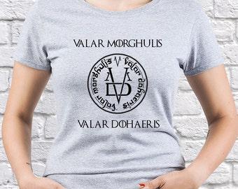 Valar Morghulis; Valar Dohaeris; Game of Thrones; High Valyrian; women shirt; womens tshirt; Game of Thrones Gift; Men must die; (GOT02)