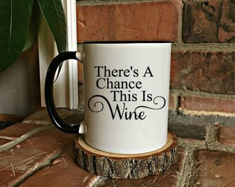 There's a chance this is WINE - Funny Coffee mug - Wine and Coffee