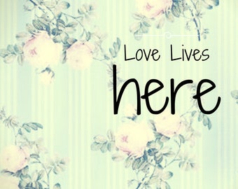 """Shabby Chic """"Love Lives Here"""" Printable Download"""