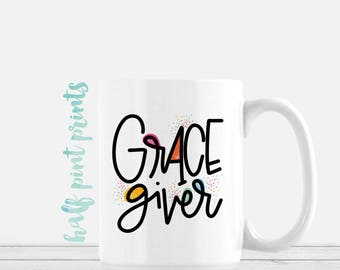 Grace Giver - Hand Lettered Coffee Mug, Inspirational Mugs, Faith Based Hand Lettering, Encouragement Gift, Gifts for moms, motivational
