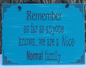 Remember as far as anyone knows we are a nice normal family, signs with sayings, signs with funny sayings, signs with vinyl, gift for family