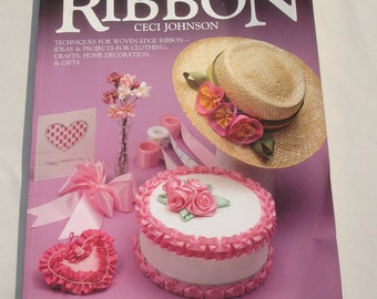 Quick and Easy Ways with Ribbon By Ceci Johnson - Ribbon Techniques