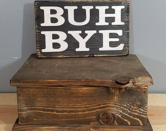 BUH BYE - Rustic, Wooden, Hand Painted, Distressed Sign