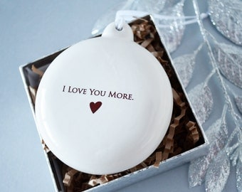 I Love You More - Bulb Ornament - Unique Holiday Gift - Gift Boxed