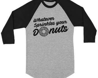 Whatever Sprinkles Your Donuts Raglan Baseball Tee Adult Sizes S-3XL