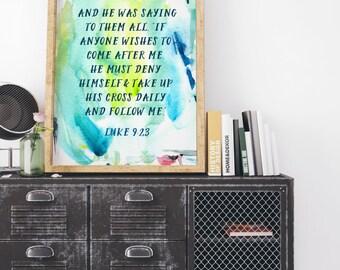 INSTANT DOWNLOAD, Luke 9:23, Scripture Art Printable, No. 718