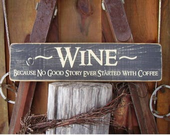 Wine Wall Art, Wine Decor  Because No Good Story Ever Started With Coffee, Kitchen Decor, Wine Lovers Gift, Wine and Coffee Sign, Wood Signs