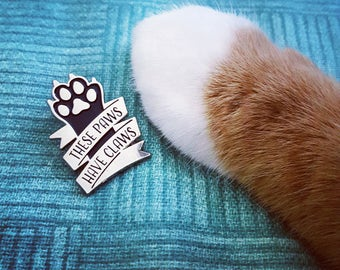 These Paws Have Claws - Enamel Pin