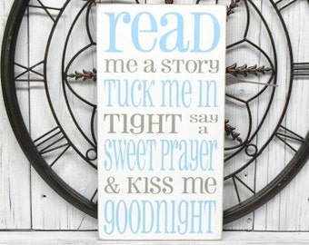 Read me a story tuck me in tight say a sweet prayer and kiss me goodnight, 9.5x18 Solid Wood Sign, Choose your colors!