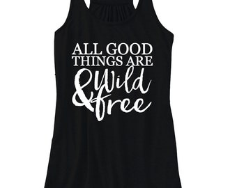 All good things are wild and free Ladies tank top grapic tee