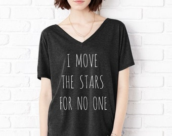 I Move the Stars for No One Oversized Slouchy V Neck Shirt Tee