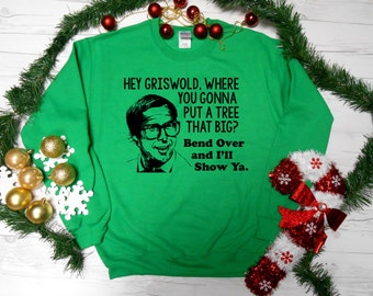 Hey Griswold, Where You Gonna Put A Tree That Big Unisex Sweatshirt. Christmas Vacation Sweatshirt. Ugly Christmas Sweater. Griswold Shirt