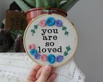You Are So Loved Embroidery Hoop Roses, Modern Hoop Art, Wall Hanging, Framed Art