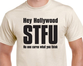 Hey Hollywood, STFU. No one cares what you think T-shirt. Anti-Hollywood tee. Anti-celebrity shirt.