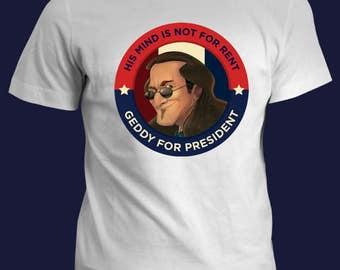 Official Geddy for President T-Shirt! A Fantoons original.