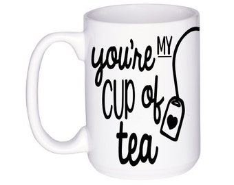 Gift for Tea Lover - You're My Cup of Tea - Cute Tea Cup - Teacup Gift - Unique Gift - Gifts for Her - Gifts Under 15 - Gifts Under 20