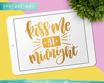 Happy New Year SVG Cutting Files / Kiss Me at Midnight SVG Files Sayings / Handlettered SVG for Cricut Silhouette / Winter Svg