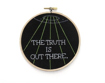 The Truth Is Out There / X-Files / Embroidery Hoop Wall Art / TV Quote Hand Stitched / Glow-In-The-Dark / Fun Alien UFO 90s Hoop Art Stitch