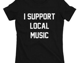 I Support Local Music Shirt,Local Music Shirt,Support Shirts,I Support Shirts,Trendy T-Shirts,Hipster Shirts,Support Local Bands,Indie Music