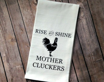 Rise and Shine Mother Cluckers, Farmhouse Decor, Funny Chicken Decor, Chicken Lover, Flour Sack Towel, Funny Tea Towel, Gift for Her