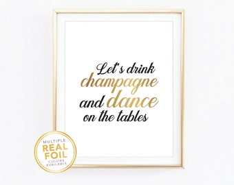Lets drink champagne, and dance on tables, Gold Foil, Real Foil Print, Wall Art, Home decor, bedroom decor, closet decor, bar decor
