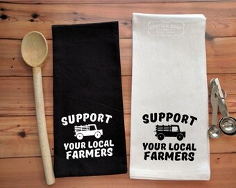Support Your Local Farmers Flour Sack Towel | Kitchen Towel | Bar Towel | Tea Towel | Housewarming Gift | Hostess Gift | Farmers Market