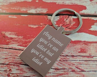 Engraved Keyring - Key Chain - Key Ring - You're my idiot - Change name on front - Add your message to the back