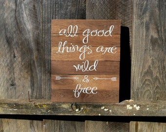 "Reclaimed Rustic Wood Sign: All Good Things Are Wild And Free 10""x12"" // Boho Decor // Nursery Decor // Home Decor //"