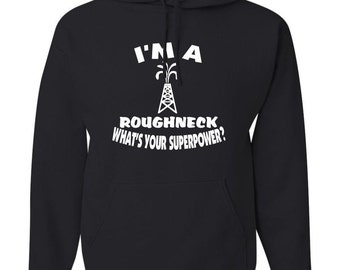 I'm a Roughneck  What's your superpower?  Black Hooded Sweatshirt Hoodie Hoody  With Custom Text(optional)