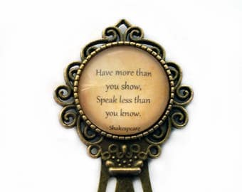 "William Shakespeare ""Have more than you show, Speak less than you know."" Bookmark"
