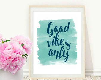Good vibes Only, Printable Wall Art, Motivational Print, Typography Art, Watercolor, Teal Wall art,  Modern Wall Art, digital Download