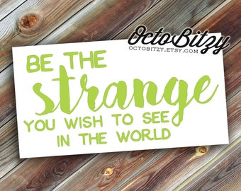 Be the Strange You Wish to See in the World, Typography Vinyl Decal Sticker