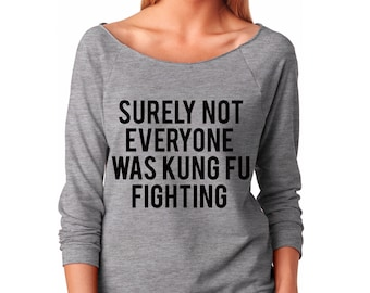 Surely Not Everyone Was Kung Fu Fighting, Wide Neck Shirt, Graphic Shirt For Women