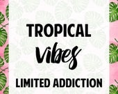 TROPICAL VIBES || Limited Addiction