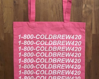 1-800-COLDBREW420 tote (69% of sales donated to planned parenthood)