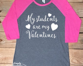 My Students are my Valentines, Love, Valentine's shirt, Valentine's Day shirt, gift idea, women's shirt, baseball style