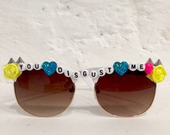 YOU DISGUST ME sassy customised sunglasses