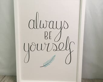 Always Be Yourself // Calligraphy Print // Hand-lettered print // Wall art // Nursery decor // Feather