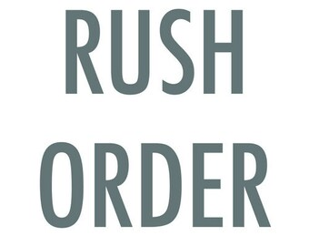 RUSH my order please! Move my order up to the top of the line!