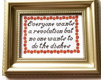 Everyone wants a revolution but no one wants to do the dishes. Finished and framed cross stitch.