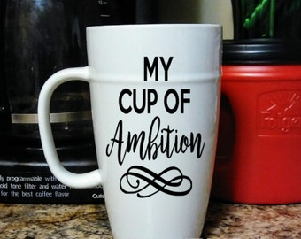 My Cup Of Ambition, Coffee Mug, Coffee Cup, Ceramic Mug, Personalized Mug, 18 oz Ceramic Mug, Latte Mug, Custom Coffee Mug, Custom CoffeeCup