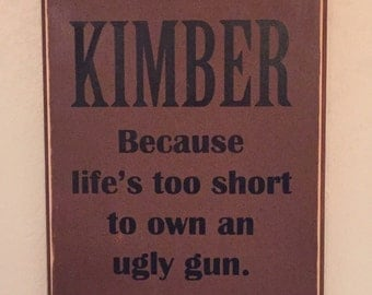 Kimber, Because Life's too short to own an ugly gun Sign