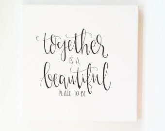 Together Is A Beautiful Place To Be - Canvas