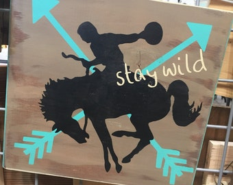 Stay wild wooden sign, hand made sign, stay wild, bronc rider, rodeo, wild, western, western living, rodeo sign