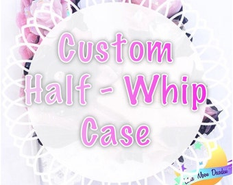 Custom Half Whip Phone Case