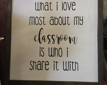 FREE SHIPPING!!  What I Love Most About My Classroom Sign / Teacher Gift / Classroom Decor /