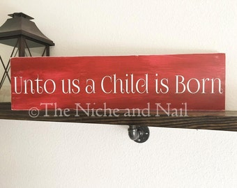 Unto Us A Child Is Born, Christmas Sign, Holiday Wood Sign, Rustic Holiday Decor, Christmas Decor, Holiday Decor